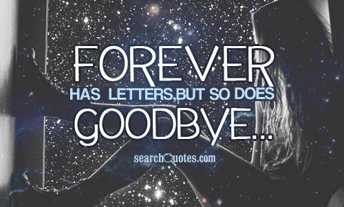 Forever has 7 letters, but so does goodbye....