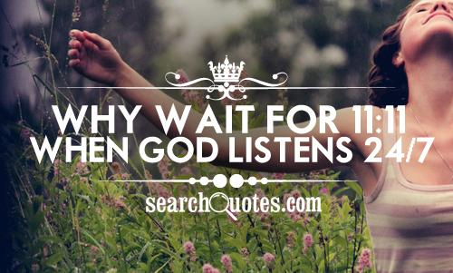 Why wait for 11:11 when God listens 24/7?