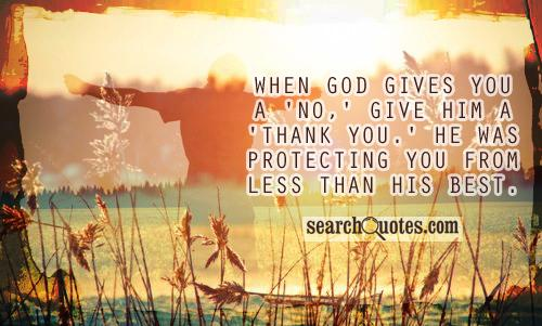 When God gives you a 'No,' give Him a 'Thank you.' He was protecting you from less than His best.