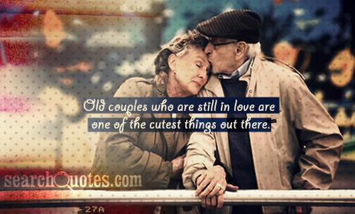 Old couples who are still in love are one of the cutest things out there.
