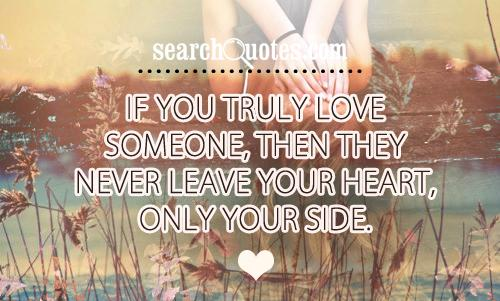 If You Truly Love Someone They Never Leave Your Heart