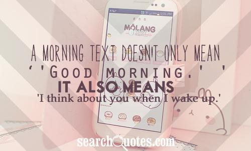 A morning text doesn't only mean 'Good morning.' It also means 'I think about you when I wake up.'