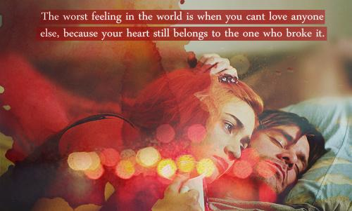 The worst feeling in the world is when you cant love anyone else, because your heart still belongs to the one who broke it.