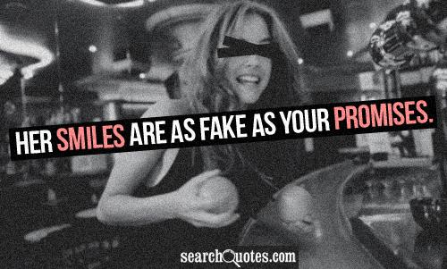 Her smiles are as fake as your promises.