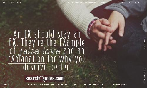 A EX should stay an EX. They're the EXample of false love and an EXplanation for why you deserve better.