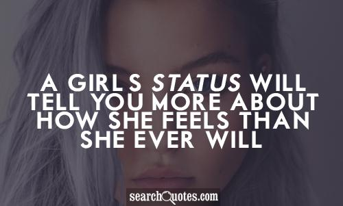 A girl's status will tell you more about how she feels than she ever will.
