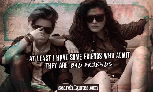 At least I have some friends who admit they are bad friends.