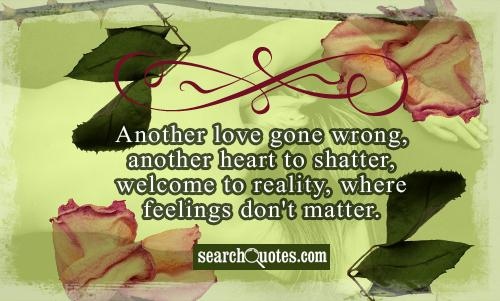 Another love gone wrong, another heart to shatter, welcome to reality, where feelings don't matter.