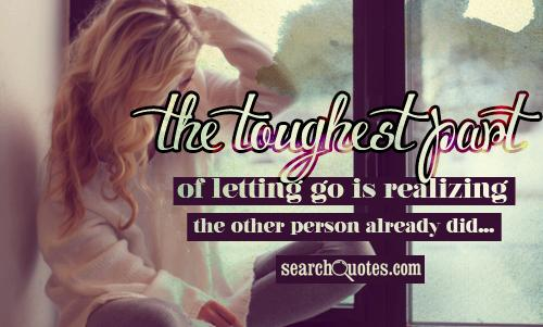 The toughest part of letting go is realizing the other person already did...