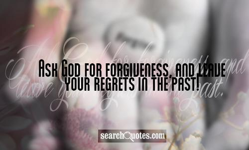 Ask God for forgiveness, and leave your regrets in the past!