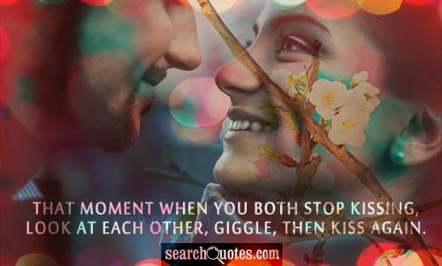 That moment when you both stop kissing, look at each other, giggle, then kiss again.