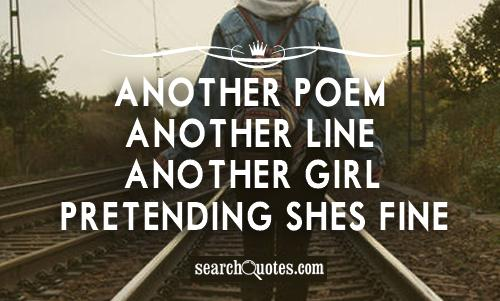 Another poem, another line, another girl pretending shes fine.