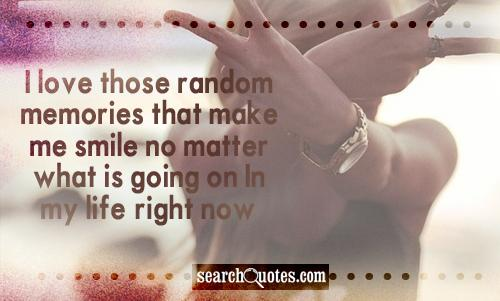 I love those random memories that make me smile no matter what is going on In my life, right now.