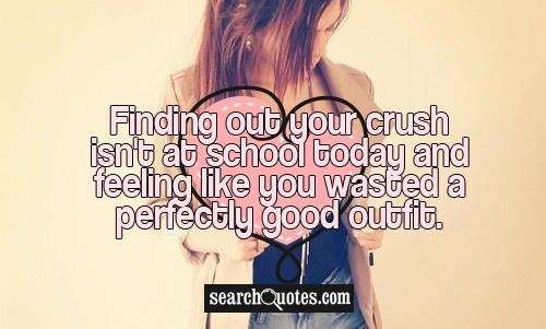 Finding out your crush isn't at school today and feeling like you wasted a perfectly good outfit.
