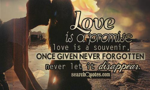 Love is a promise, love is a souvenir, once given never forgotten, never let it disappear.