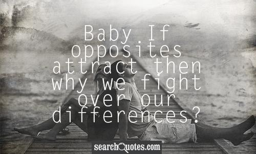 Baby If opposites attract then why we fight over our differences?