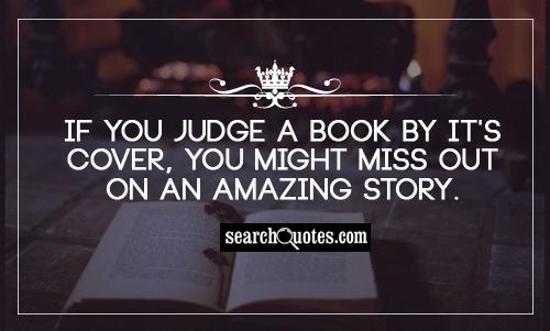 If you judge a book by it's cover, you might miss out on an amazing story.