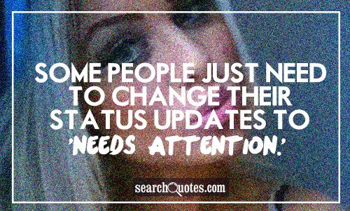 Some people just need to change their status updates to, 'Needs attention.'