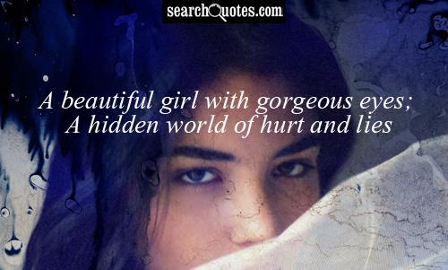 A beautiful girl with gorgeous eyes; A hidden world of hurt and lies.