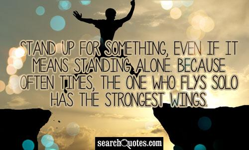 Stand Up For Something, Even If It Means Standing Alone