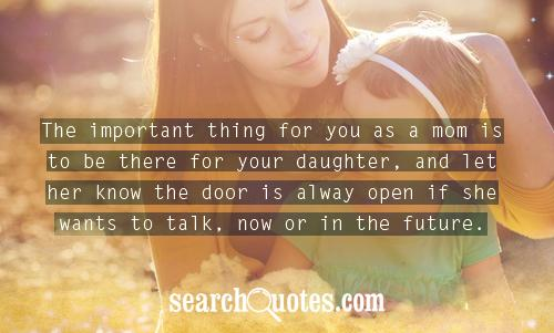 The important thing for you as a mom is to be there for your daughter, and let her know the door is alway open if she wants to talk, now or in the future.