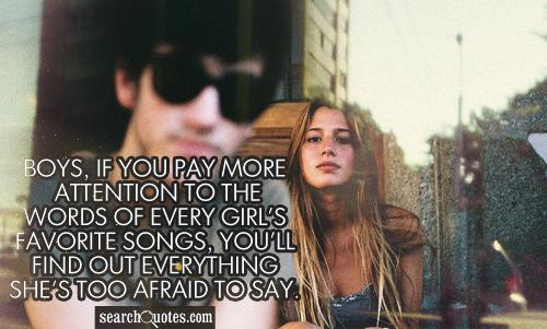 Boys, if you pay more attention to the words of every girl's favorite songs, you'll find out everything she's too afraid to say.