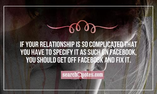 If your relationship is so complicated that you have to specify it as such on Facebook, you should get off Facebook and fix it.