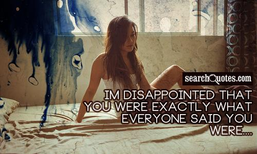 Im disappointed that you were exactly what everyone said you were....