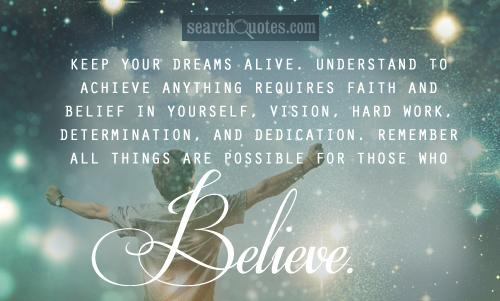 motivations, dreams, determination, hard work, encouragement, inspirational, self empowerment, faith, belief, dedication Quotes