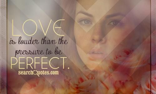Love is louder than the pressure to be perfect.