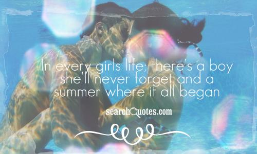 In every girls life; there's a boy she'll never forget and a summer where it all began