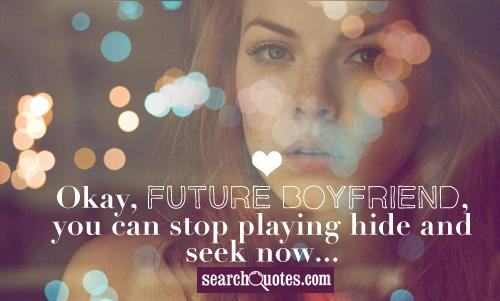Okay, future boyfriend, you can stop playing hide and seek now...