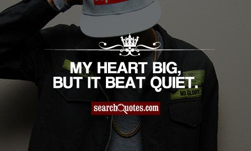 My heart big, but it beat quiet.
