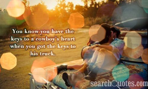You know you have the keys to a cowboy's heart when you got the keys to his truck.