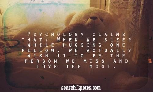 Psychology claims that: When we sleep while hugging one pillow, we actually wish it to be the person we miss and love the most.
