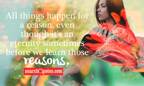 All things happen for a reason, even though it's an eternity sometimes before we learn those reasons.