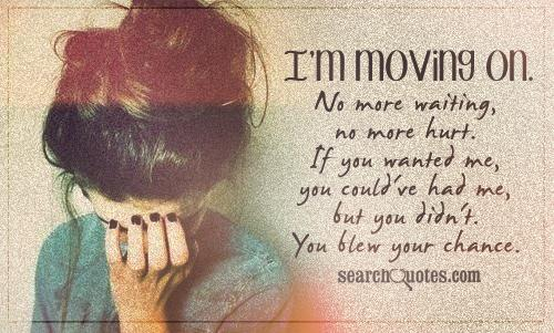 I'm moving on. No more waiting, no more hurt. If you wanted me, you could've had me, but you didn't. You blew your chance.