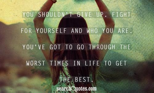 Fight For Yourself And Who You Are Quotes