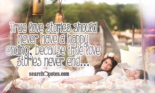 True love stories should never have a happy ending, because true love stories never end...