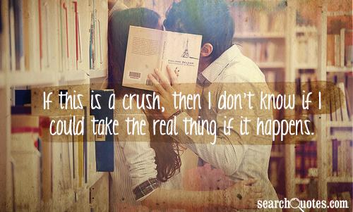 If this is a crush, then I don't know if I could take the real thing if it happens.