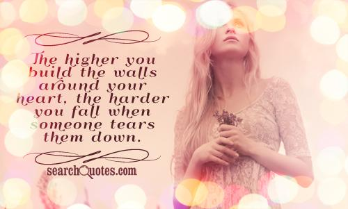 The higher you build the walls around your heart, the harder you fall when someone tears them down.