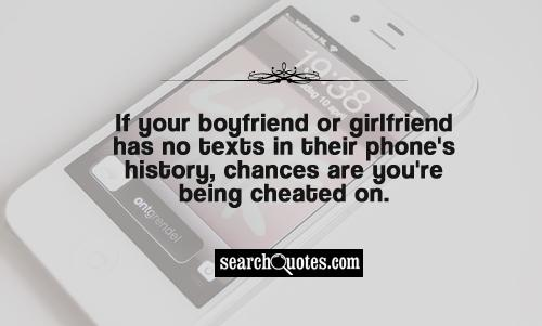 If your boyfriend or girlfriend has no texts in their phone's history, chances are you're being cheated on.