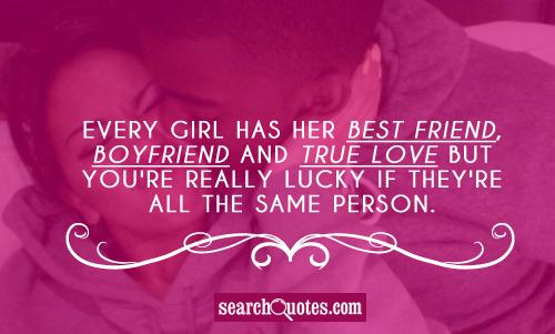 Every girl has her best friend, boyfriend and true love but you're really lucky if they're all the same person.