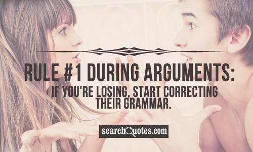 Rule 1 during arguments: If you're losing, start correcting their grammar.