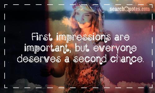 First impressions are important, but everyone deserves a second chance.