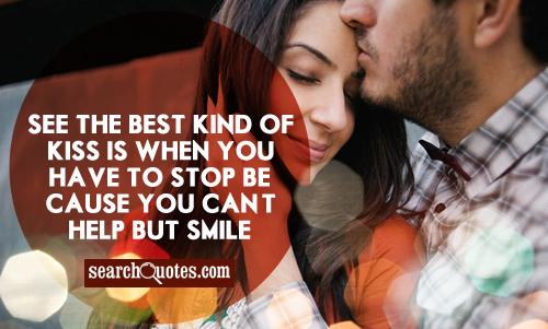 See the best kind of kiss is when you have to stop because you can't help but smile.