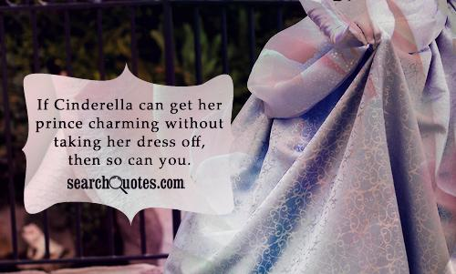 If Cinderella can get her prince charming without taking her dress off, then so can you.