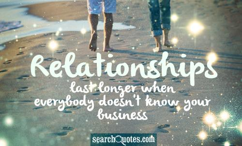 Relationships last longer when everybody doesn't know your business.