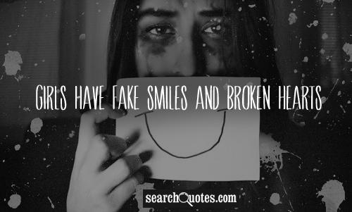 Girls have fake smiles and broken hearts...