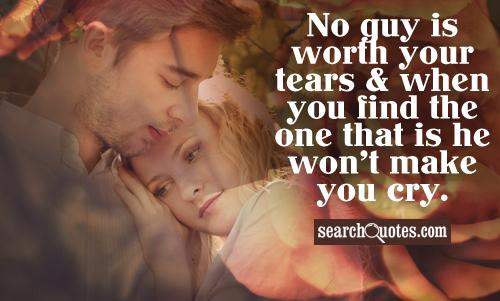 No guy is worth your tears & when you find the one that is he won't make you cry.